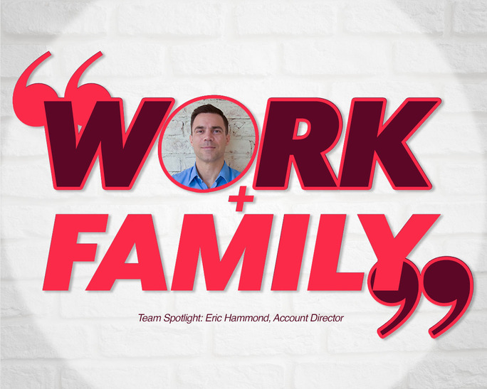 Account Director, Eric Hammond's Approach to Work and Family